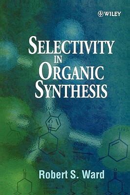 Selectivity in Organic Synthesis - Ward, Robert S