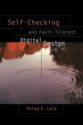 Self-Checking and Fault-Tolerant Digital Design - Lala, Parag K