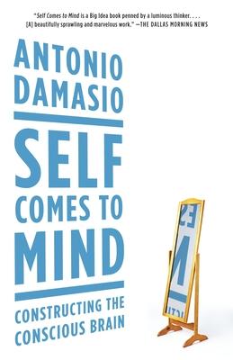 Self Comes to Mind: Constructing the Conscious Brain - Damasio, Antonio