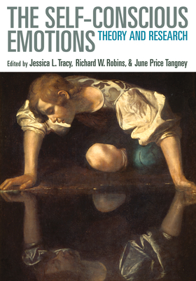 Self-Conscious Emotions: Theory and Research - Tracy, Jessica L (Editor), and Robins, Richard W, PhD (Editor), and Tangney, June Price, PhD (Editor)