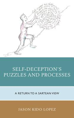 Self-Deception's Puzzles and Processes: A Return to a Sartrean View - Lopez, Jason Kido