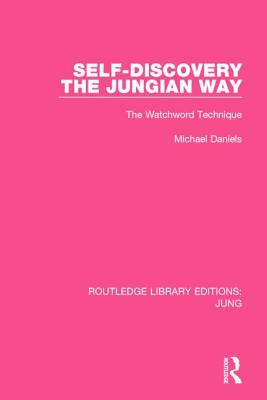 Self-Discovery the Jungian Way: The Watchword Technique - Daniels, Michael