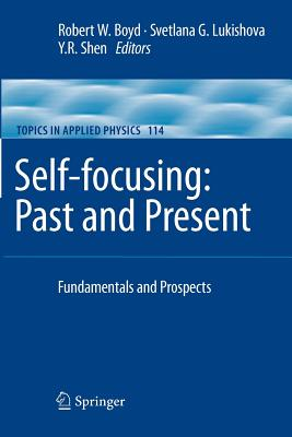 Self-focusing: Past and Present: Fundamentals and Prospects - Boyd, Robert W. (Editor), and Lukishova, Svetlana G. (Editor), and Shen, Y. R. (Editor)