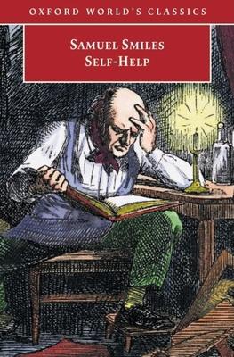 Self-Help - Smiles, Samuel, Jr., and Sinnema, Peter W (Editor)