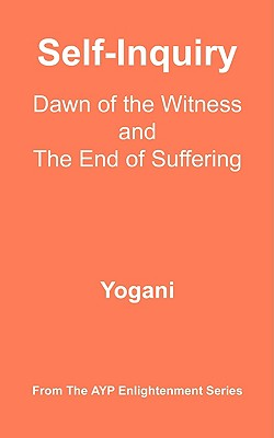 Self-Inquiry - Dawn of the Witness and the End of Suffering - Yogani