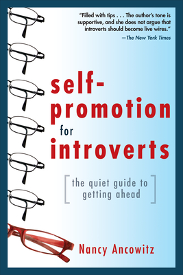 Self-Promotion for Introverts: The Quiet Guide to Getting Ahead - Ancowitz, Nancy