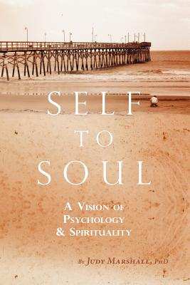 Self to Soul: A Vision of Psychology and Spirituality - Marshall, Judy