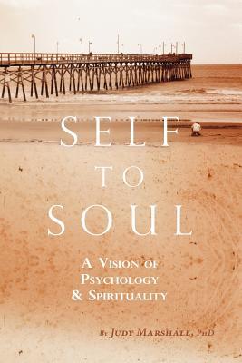 Self to Soul: A Vision of Psychology and Spirituality - Marshall, Judy, and Ferraro, Joseph F (Editor), and Marshall-Ferraro (Designer)