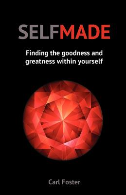 Selfmade: Finding the Goodness and Greatness within Yourself - Foster, Carl