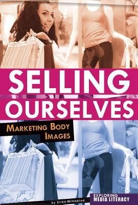 Selling Ourselves: Marketing Body Images - Palser, Barb