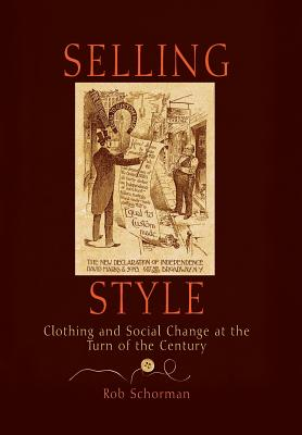 Selling Style: Clothing and Social Change at the Turn of the Century - Schorman, Rob