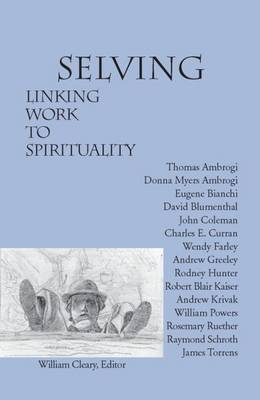 Selving: Linking Work to Spirituality - Cleary, William