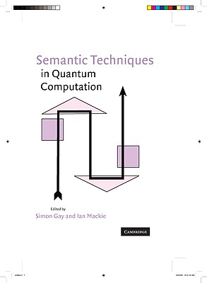 Semantic Techniques in Quantum Computation - Gay, Simon (Editor)