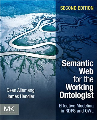 Semantic Web for the Working Ontologist: Effective Modeling in RDFS and OWL - Allemang, Dean