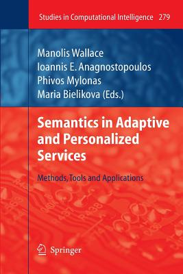 Semantics in Adaptive and Personalized Services: Methods, Tools and Applications - Wallace, Manolis (Editor), and Anagnostopoulos, Ioannis E. (Editor), and Mylonas, Phivos (Editor)