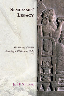 Semiramis' Legacy: The History of Persia According to Diodorus of Sicily - Stronk, Jan