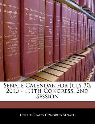 Senate Calendar for July 30, 2010 - 111th Congress, 2nd Session - United States Congress Senate (Creator)