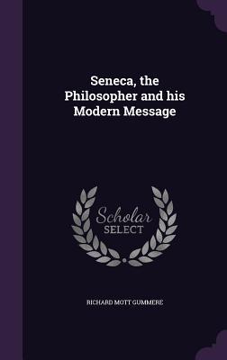 Seneca, the Philosopher and His Modern Message - Gummere, Richard Mott