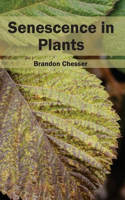 Senescence in Plants - Chesser, Brandon (Editor)