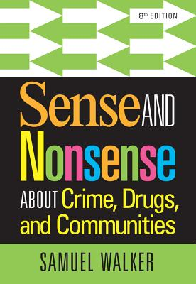 Sense and Nonsense about Crime, Drugs, and Communities - Walker, Samuel
