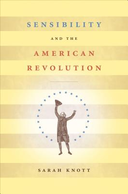 Sensibility and the American Revolution - Knott, Sarah