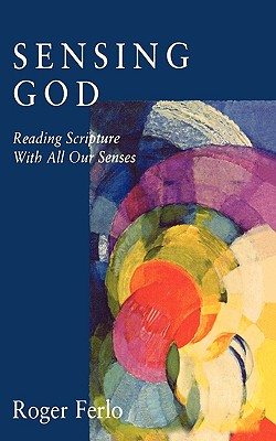 Sensing God: Reading Scripture with All of Our Senses - Ferlo, Roger