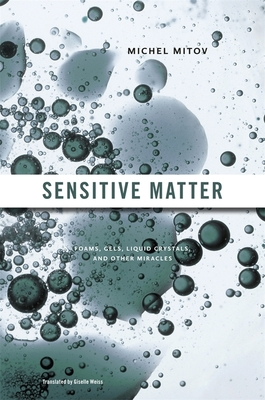 Sensitive Matter: Foams, Gels, Liquid Crystals, and Other Miracles - Mitov, Michel, and Weiss, Giselle (Translated by)