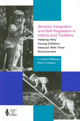 Sensory Integration and Self-Regulation in Infants and Toddlers: Helping Very Young Children Interact with Their Environment - Williamson, Gordon G