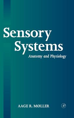 Sensory Systems: Anatomy, Physiology and Pathophysiology - Moller, Aage R