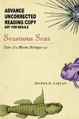 Sensuous Seas: Tales of a Marine Biologist - Kaplan, Eugene H, MD