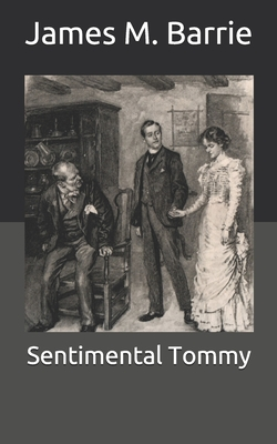 Sentimental Tommy - Barrie, James Matthew