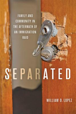 Separated: Family and Community in the Aftermath of an Immigration Raid - Lopez, William D