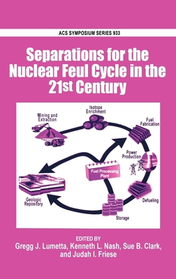 Separations for the Nuclear Fuel Cycle in the 21st Century - Lumetta, Gregg J (Editor)