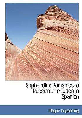 Sephardim: Romanische Poesien Der Juden in Spanien - Kayserling, Meyer