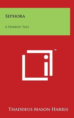 Sephora: A Hebrew Tale - Harris, Thaddeus Mason