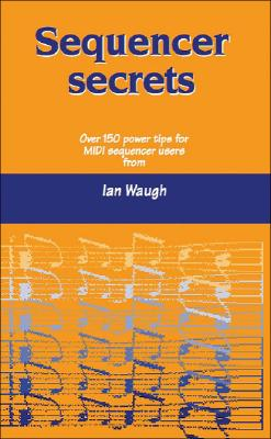 Sequencer Secrets - Waugh, Ian, and Waugh