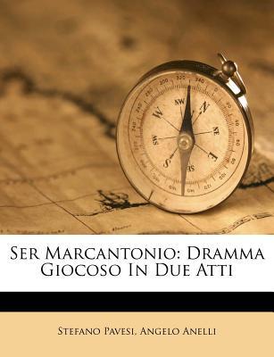 Ser Marcantonio: Dramma Giocoso in Due Atti - Pavesi, Stefano, and Anelli, Angelo