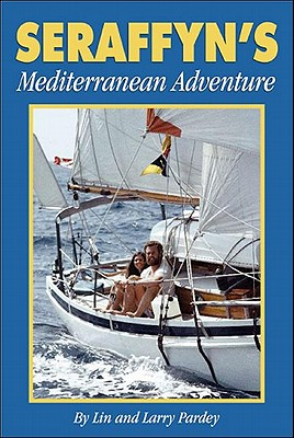 Seraffyn's Mediterranean Adventure - Pardey, Lin, and Pardey, Larry