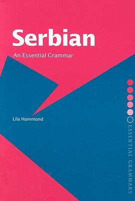 Serbian: An Essential Grammar - Hammond, Lila