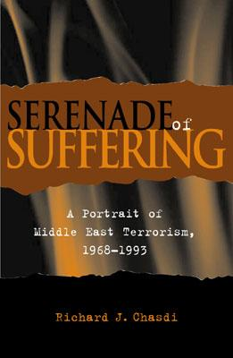 Serenade of Suffering: A Portrait of Middle East Terrorism, 1968-1993 - Chasdi, Richard J