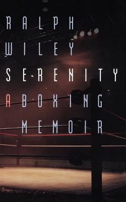 Serenity: A Boxing Memoir - Wiley, Ralph