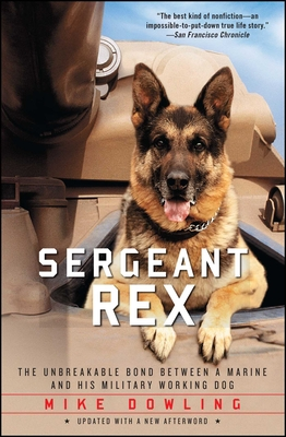 Sergeant Rex: The Unbreakable Bond Between a Marine and His Military Working Dog - Dowling, Mike, and Lewis, Damien