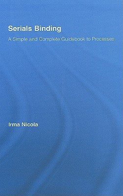 Serials Binding: A Simple and Complete Guidebook to Processes - Nicola, Irma Harve