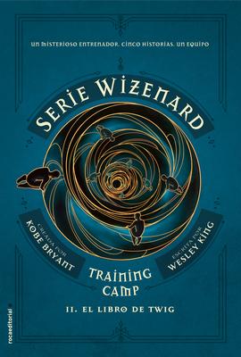 Serie Wizenard. Libro 2. El Libro de Twig - Bryant, Kobe, and King, Wesley