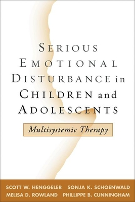 Serious Emotional Disturbance in Children and Adolescents: Multisystemic Therapy - Henggeler, Scott W, PhD