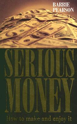 Serious Money: How to Make and Enjoy It - Pearson, Barrie