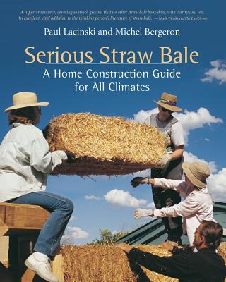 Serious Straw Bale: A Home Construction Guide for All Climates - Lacinski, Paul