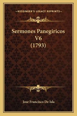Sermones Panegiricos V6 (1793) - de Isla, Jose Francisco