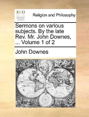 Sermons on Various Subjects. by the Late REV. Mr. John Downes, ... Volume 1 of 2 - Downes, John