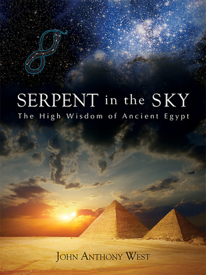 Serpent in the Sky: The High Wisdom of Ancient Egypt - West, John Anthony
